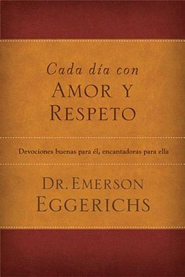 Cada Día con Amor y Respeto  (The Love and Respect Experience)  -     By: Dr. Emerson Eggerichs