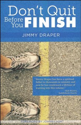 Don't Quit Before You Finish: Serving Well and Finishing Strong  -     By: Jimmy Draper