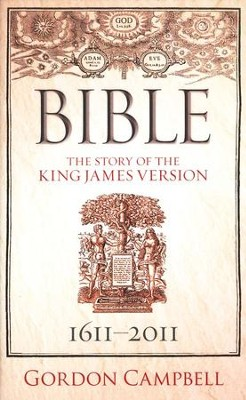 The Bible: The Story of the King James Version, 1611-2011  -     By: Gordon Campbell