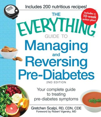 The Everything Guide to Managing and Reversing Pre-Diabetes: Your Complete Guide to Treating Pre-Diabetes Symptoms  -     By: Gretchen Scalpi