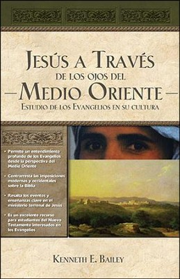 Jesús a Través de los Ojos del Medio Oriente  (Jesus Through Middle Eastern Eyes)   -     By: Kenneth Bailey