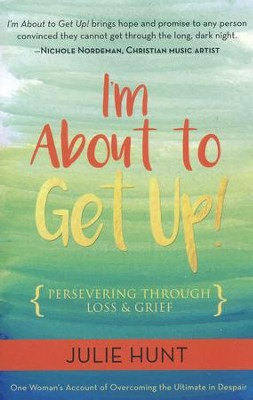 Iam about to Get Up!: Persevering Through Loss and Grief  -     By: Julie Hunt
