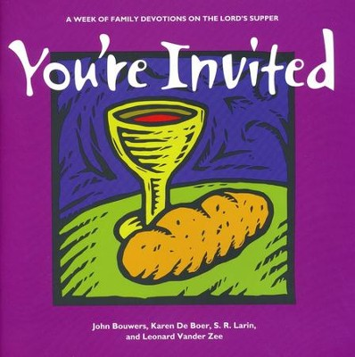 You're Invited: A Week of Family Devotions on the Lord's Supper  -     By: John Bouwers, Karen DeBoer, S.R. Larin