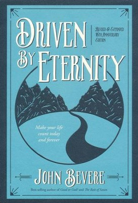 Driven by Eternity: Make Your Life Count Today and Forever  -     By: John Bevere