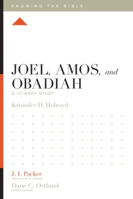 Joel, Amos, and Obadiah: A 12-Week Study  -     Edited By: J.I. Packer, Dane C. Ortlund, Lane T. Dennis     By: Kristofer Holroyd