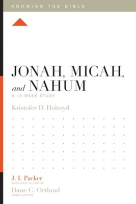 Jonah, Micah, and Nahum: A 12-Week Study  -     Edited By: J.I. Packer, Dane C. Ortlund, Lane T. Dennis     By: Kristofer Holroyd