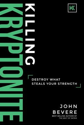 Killing Kryptonite: Destroy What Steals Your Strength   -     By: John Bevere