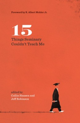 15 Things Seminary Couldn't Teach Me  -     Edited By: C. Jeffrey Robinson Sr., Collin Hansen     By: Collin Hansen & Jeff Robinson, eds.