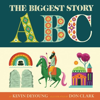 The Biggest Story ABC    -     By: Kevin DeYoung     Illustrated By: Don Clark