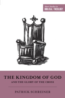 The Kingdom of God and the Glory of the Cross  -     Edited By: Dane C. Ortlund, Miles V. Van Pelt     By: Patrick Schreiner