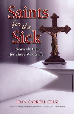 Saints for the Sick: Heavenly Help for Those Who Suffer   -     By: Joan Carroll Cruz
