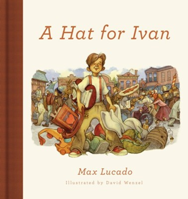 A Hat for Ivan, New edition  -     By: Max Lucado     Illustrated By: David Wenzel