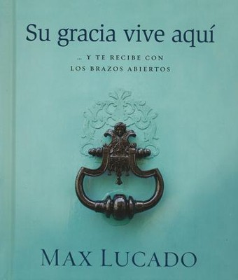 Su Gracia Vive Aquí  (Grace Happens Here)  -     By: Max Lucado