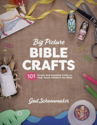 The Big Picture Bible Crafts: 101 Simple and Amazing Crafts to Help Teach Children the Bible  -     By: Gail Schoonmaker