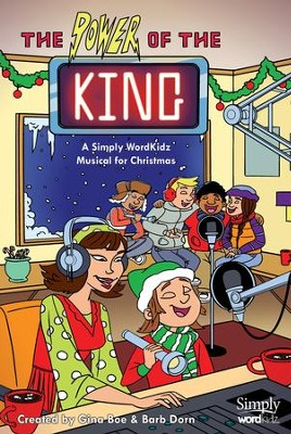 The Power of the King: A Simply WordKidz Musical for Christmas (Choral Book)  -     By: Gina Boe, Barb Dorn, Dave Clark
