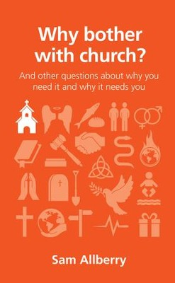 Why Bother with Church?: And Other Questions About Why You Need It and Why It Needs You  -     By: Sam Allberry
