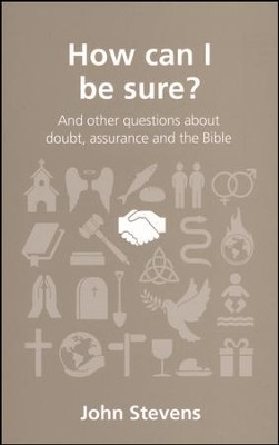 How Can I Be Sure? And Other Questions About Doubt, Assurance, and the Bible  -     By: John Stevens