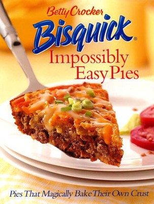Betty Crocker Bisquick Impossibly Easy Pies: Pies that Magically Bake Their Own Crust  -