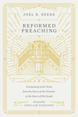 Reformed Preaching: Proclaiming God's Word from the Heart of the Preacher to the Heart of His People  -     By: Joel Beeke