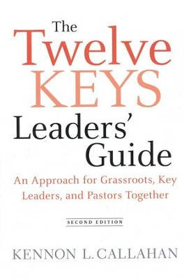 The Twelve Keys Leaders' Guide: An Approach for Grassroots, Key Leaders, and Pastors Together  -     By: Kennon L. Callahan