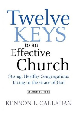 Twelve Keys to an Effective Church: Strong, Healthy Congregations Living in the Grace of God, Second Ed.  -     By: Kennon L. Callahan
