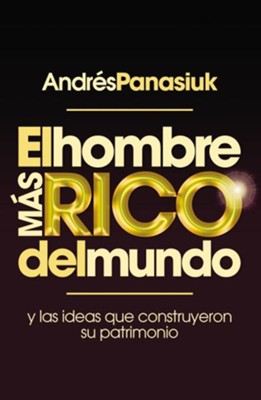 El hombre mas rico del mundo, The Wealthiest Man on Earth  -     By: Andres Panasiuk