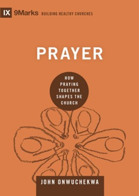Prayer: How Praying Together Shapes the Church  -     By: John Onwuchekwa
