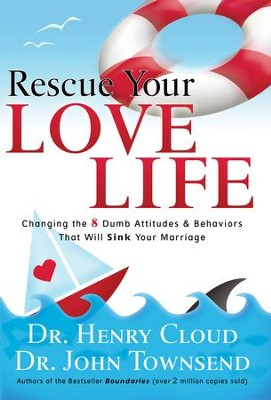 Rescue Your Love Life: Changing Those Dumb Attitudes & Behaviors that Will Sink Your Marriage - eBook  -     By: Dr. Henry Cloud, Dr. John Townsend