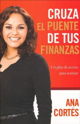 Cruza el Puente de tus Finanzas  (Cross the Bridge of Your Finances)   -     By: Ana Cortes