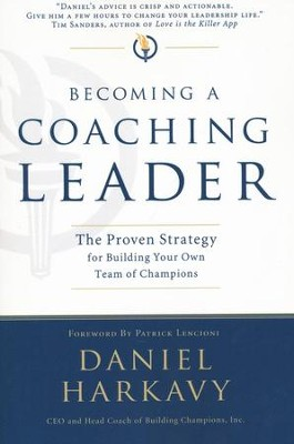 Becoming a Coaching Leader: The Proven System for Building Your Own Team of Champions  -     By: Daniel S. Harkavy