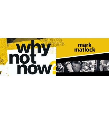Why Not Now? - Video Download Bundle   [Video Download] -     By: Mark Matlock
