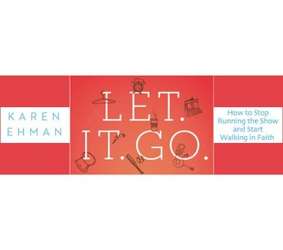 Let. It. Go.: All Six Sessions Bundle   [Video Download] -     By: Karen Ehman