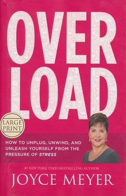 Overload: How To Unplug, Unwind, And Unleash Yourself From The Pressure of Stress, Large Print  -     By: Joyce Meyer