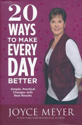 20 Ways to Make Every Day Better: Simple, Practical Changes with Real Results  -     By: Joyce Meyer