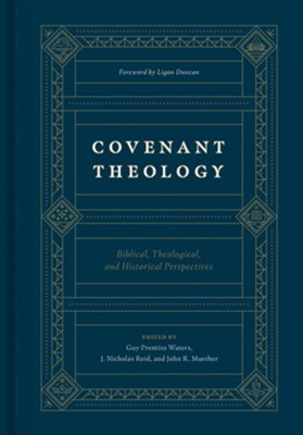 Covenant Theology: Biblical, Theological, and Historical Perspectives  -     Edited By: Guy Prentiss Waters, J. Nicholas Reid, John R. Muether     By: Edited by Guy P. Waters, J. Nicholas Reid & John R. Muether