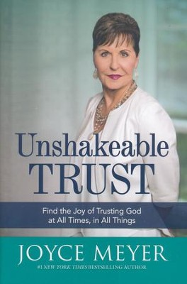 Unshakeable Trust: Find the Joy in Trusting God at All Times, in All Things   -     By: Joyce Meyer