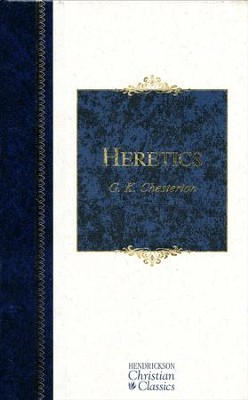 Heretics (Hendrickson Christian Classics)   -     By: G.K. Chesterton