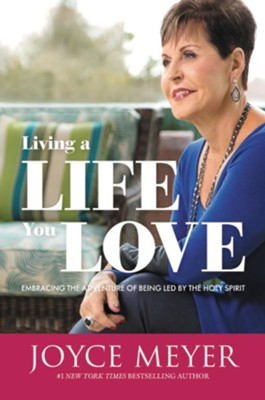 Living a Life You Love: Embracing the Adventure of Being Led by the Holy Spirit  -     By: Joyce Meyer