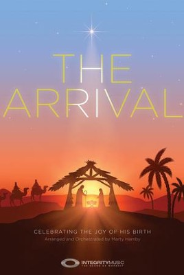 The Arrival: Celebrating the Joy of His Birth (Choral Book)  -     By: Marty Hamby