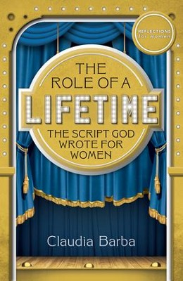 The Role of a Lifetime: The Script God Wrote for Women   -     By: Claudia Barba
