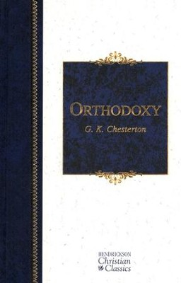 Orthodoxy: Hendrickson Christian Classics   -     By: G.K. Chesterton