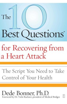 10 Best Questions for Recovering From a Heart Attack  -     By: Dede Bonner