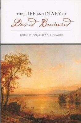 The Life and Diary of David Brainerd   -     Edited By: Jonathan Edwards