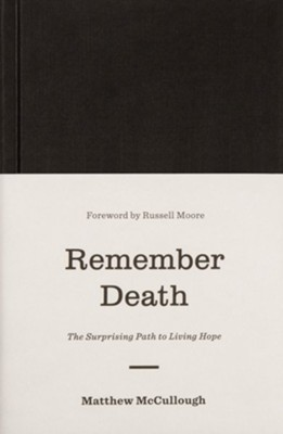 Remember Death: The Surprising Path to Living Hope  -     By: Matthew McCullough