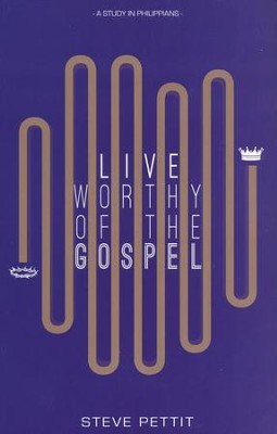 Live Worthy of the Gospel: A Study in Philippians   -     By: Dr. Steve Pettit