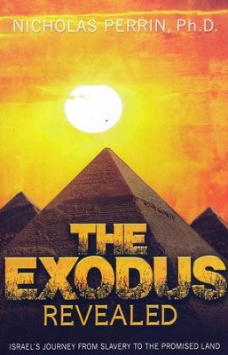Exodus Revealed: Israel's Journey From Slavery To The Promised Land  -     By: Nicholas Perrin
