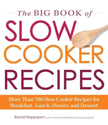 The Big Book of Slow Cooker Recipes: More Than 700 Slow Cooker Recipes  -     By: Rachel Rappaport