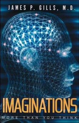 Imaginations: More Than You Think  -     By: James P. Gills