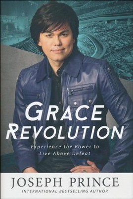 Grace Revolution: Experience the Power to Live Above Defeat  -     By: Joseph Prince