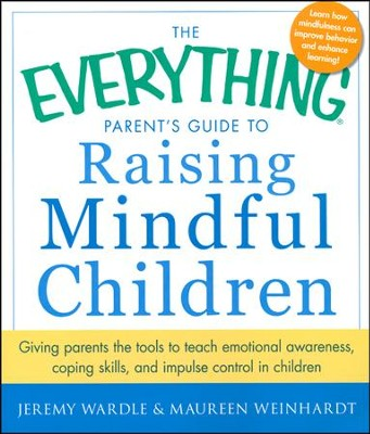 The Everything Parent's Guide to Raising Mindful Children: Giving Parents the Tools to Teach  -     By: Jeremy Wardle, Maureen Weinhardt